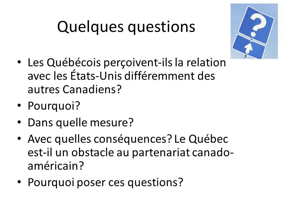 Quelques questions Les Québécois perçoivent-ils la relation avec les États-Unis différemment des autres Canadiens.