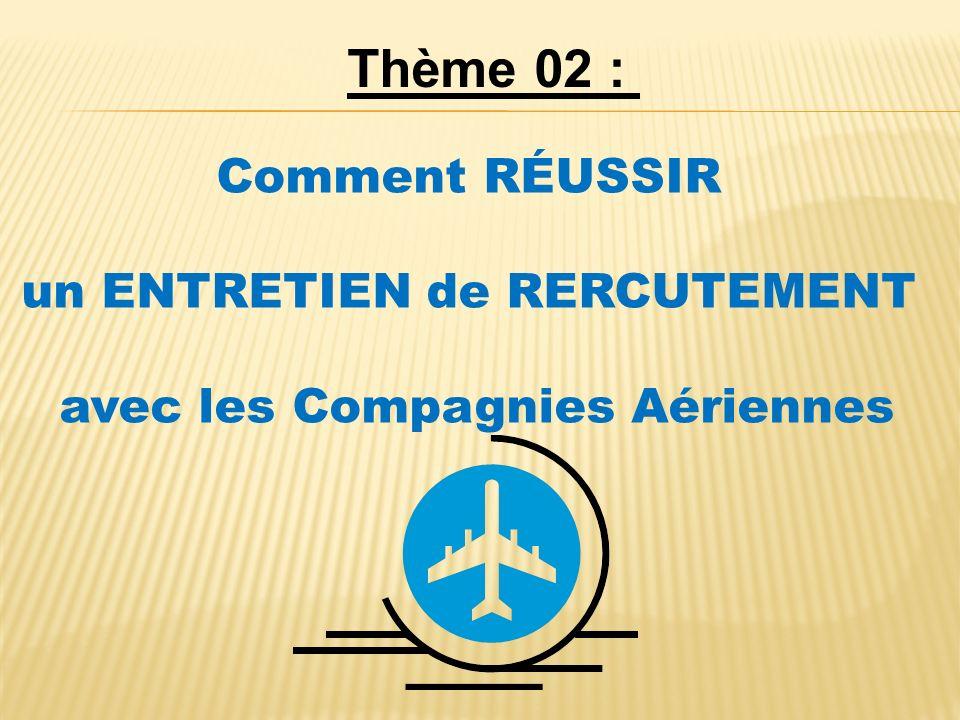 Comment RÉUSSIR un ENTRETIEN de RERCUTEMENT avec les Compagnies Aériennes Thème 02 :