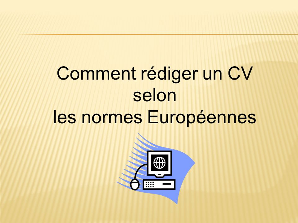 Comment rédiger un CV selon les normes Européennes