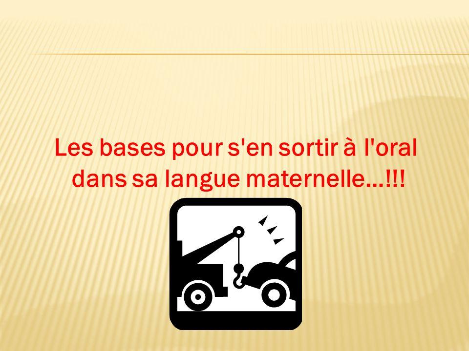 Les bases pour s en sortir à l oral (en Anglais et en Français)… !!!!!!!!!!!
