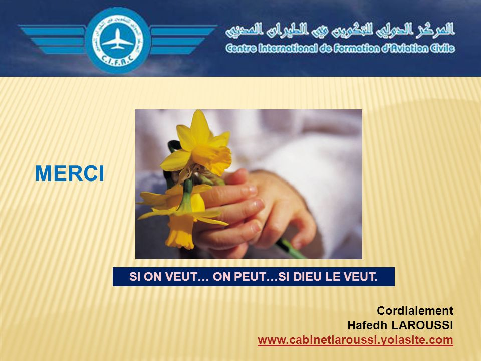 SI ON VEUT… ON PEUT…SI DIEU LE VEUT. Cordialement Hafedh LAROUSSI www.cabinetlaroussi.yolasite.com MERCI