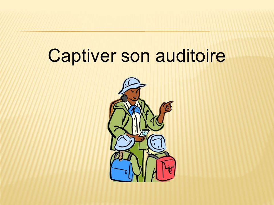 Captiver son auditoire