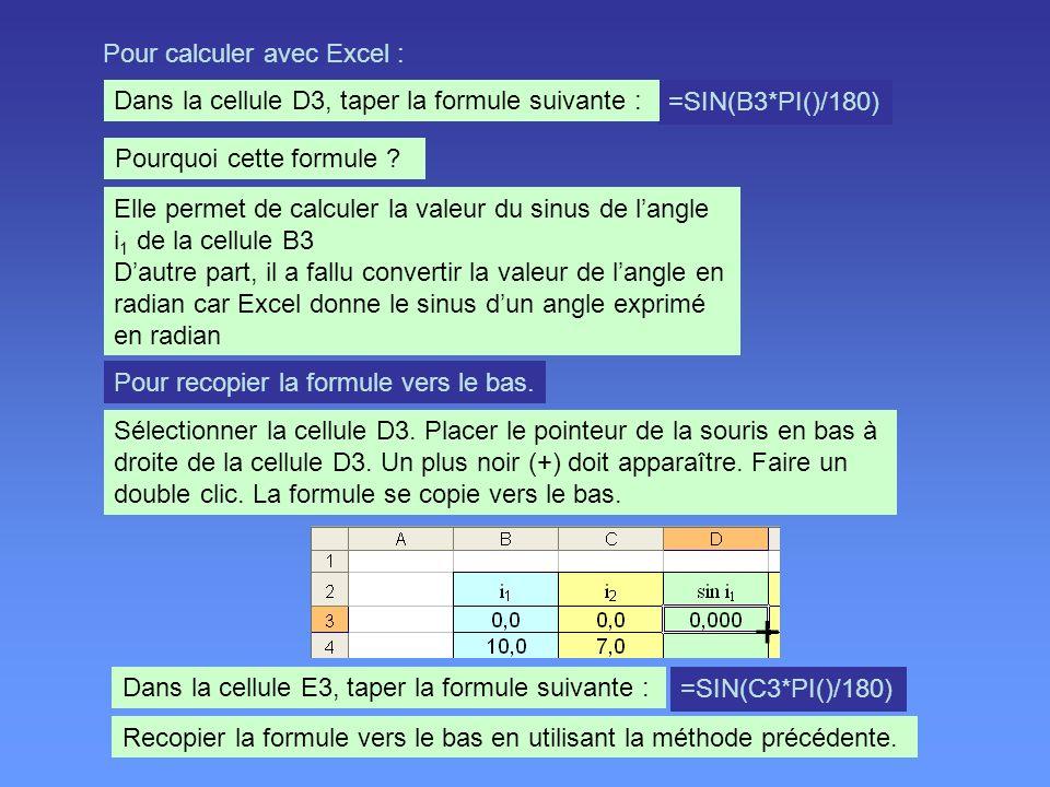 Pour calculer avec Excel : =SIN(B3*PI()/180) Dans la cellule D3, taper la formule suivante : Pourquoi cette formule ? Elle permet de calculer la valeu
