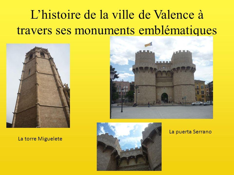Lhistoire de la ville de Valence à travers ses monuments emblématiques La torre Miguelete La puerta Serrano