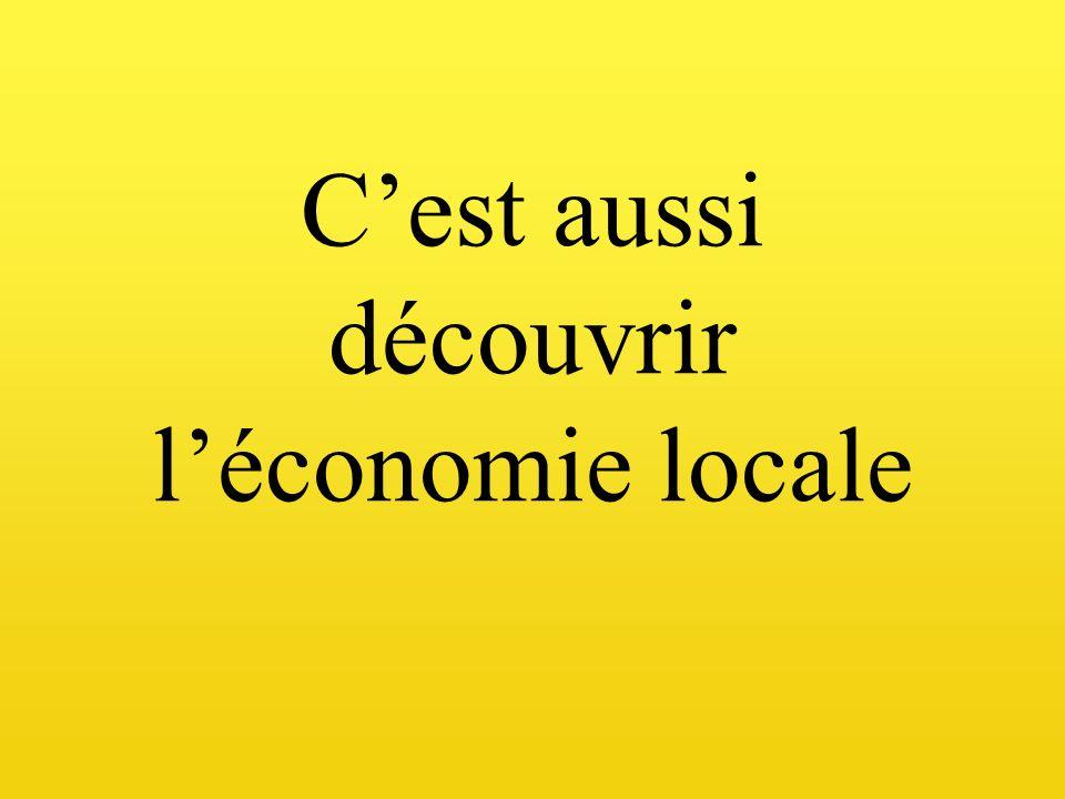 Cest aussi découvrir léconomie locale