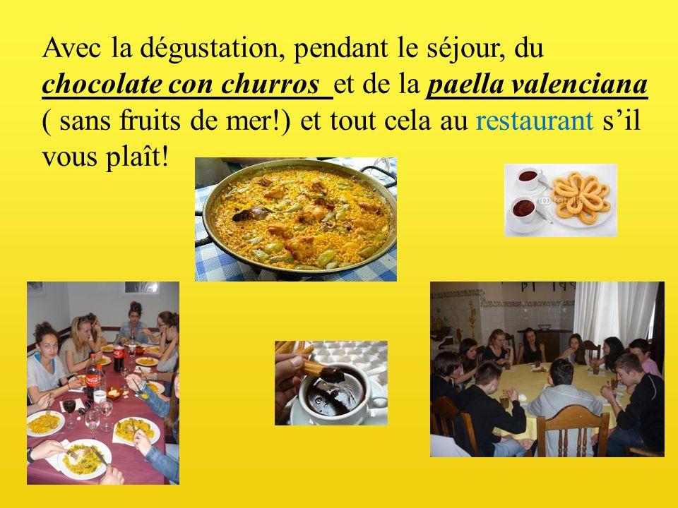Avec la dégustation, pendant le séjour, du chocolate con churros et de la paella valenciana ( sans fruits de mer!) et tout cela au restaurant sil vous plaît!