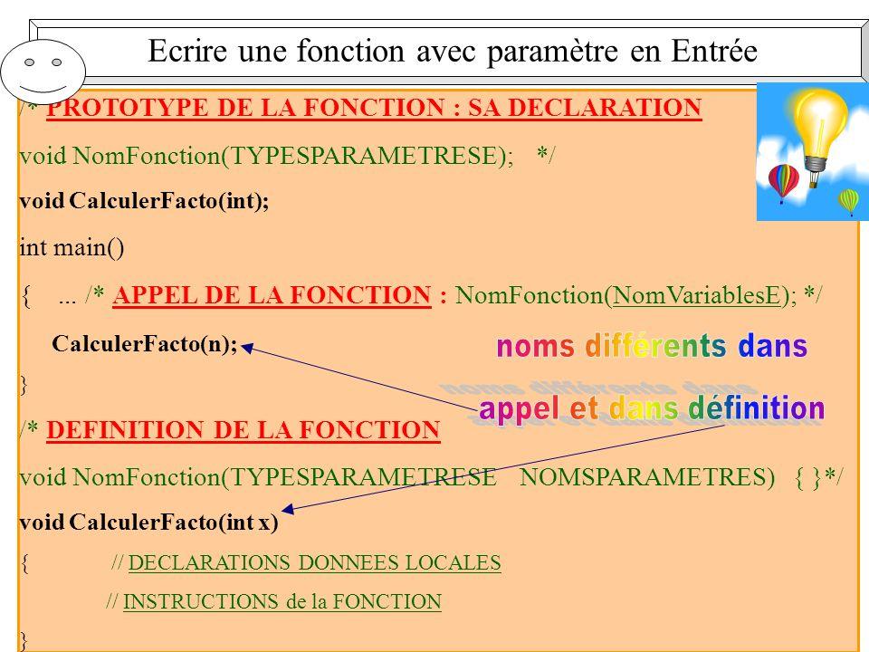 9 Ecrire une fonction avec paramètre en Entrée /* PROTOTYPE DE LA FONCTION : SA DECLARATION void NomFonction(TYPESPARAMETRESE); */ void CalculerFacto(int); int main() {...