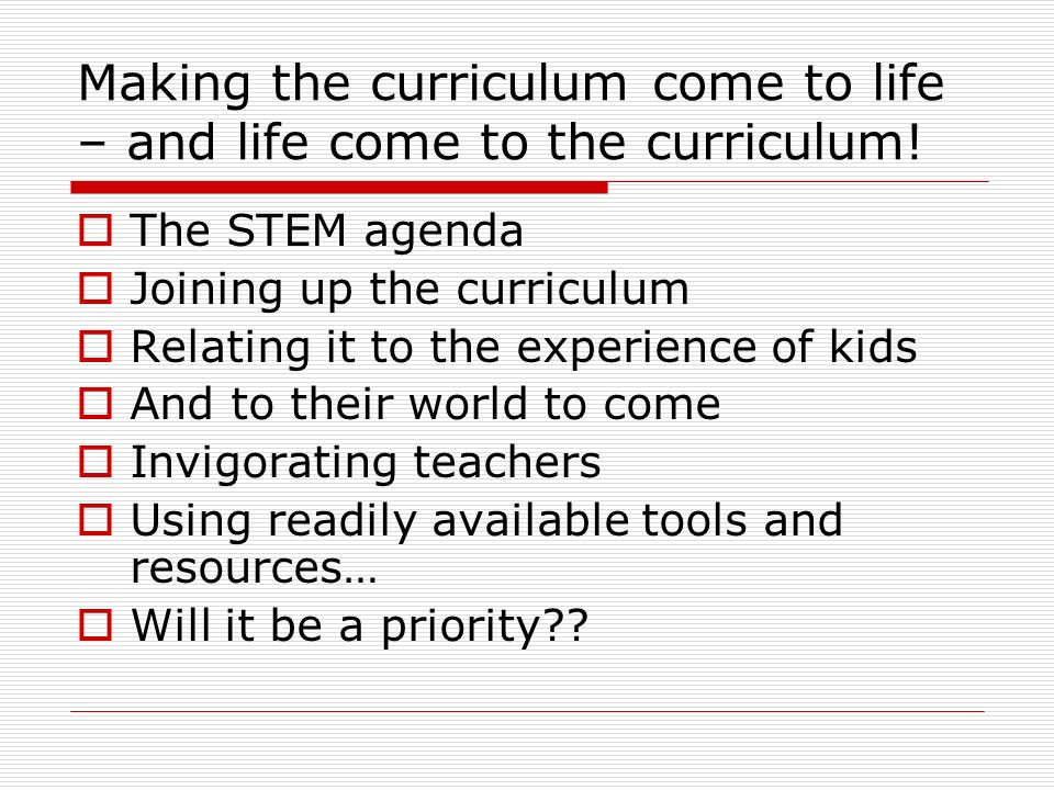Making the curriculum come to life – and life come to the curriculum.