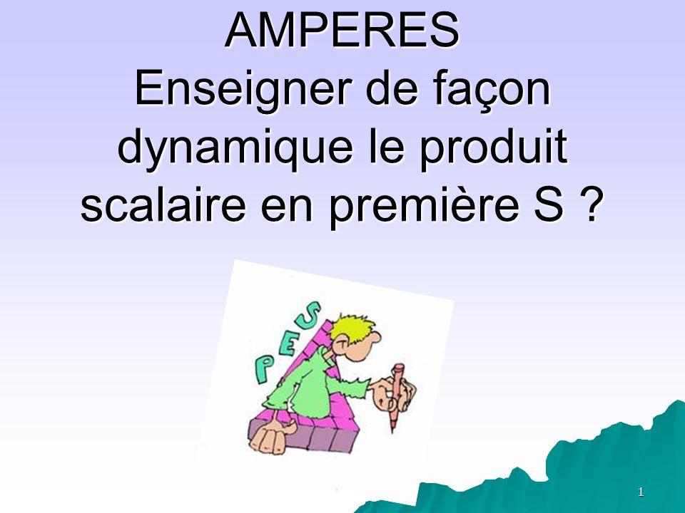 1 AMPERES Enseigner de façon dynamique le produit scalaire en première S ?