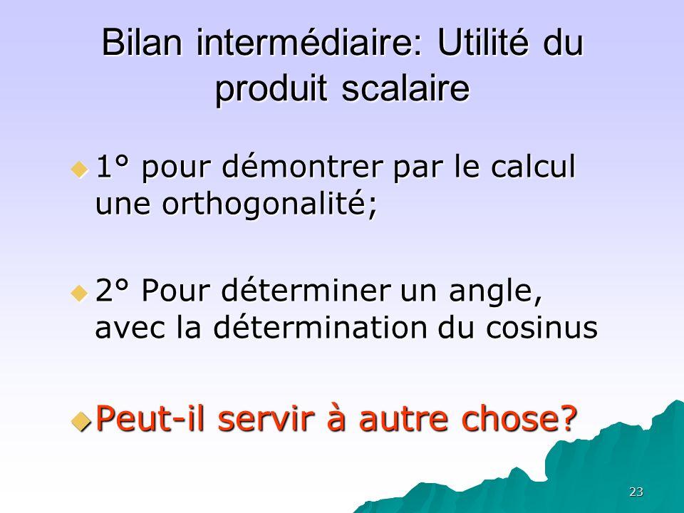 23 Bilan intermédiaire: Utilité du produit scalaire 1° pour démontrer par le calcul une orthogonalité; 1° pour démontrer par le calcul une orthogonali