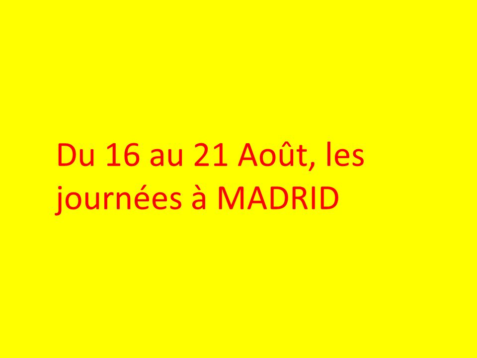 Du 16 au 21 Août, les journées à MADRID