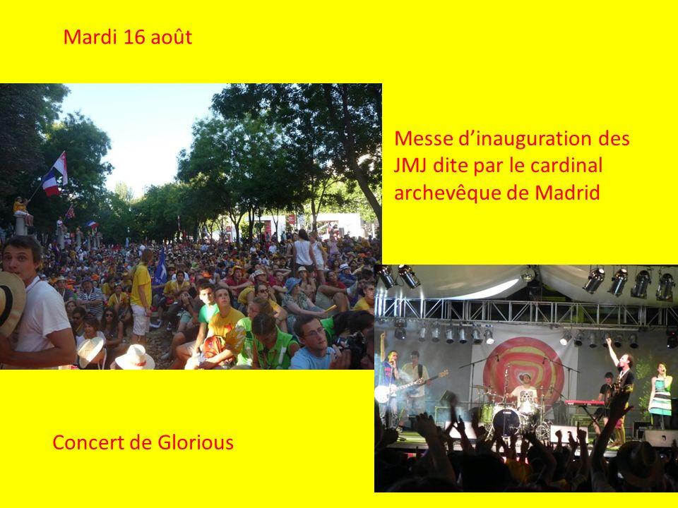 Mardi 16 août Messe dinauguration des JMJ dite par le cardinal archevêque de Madrid Concert de Glorious