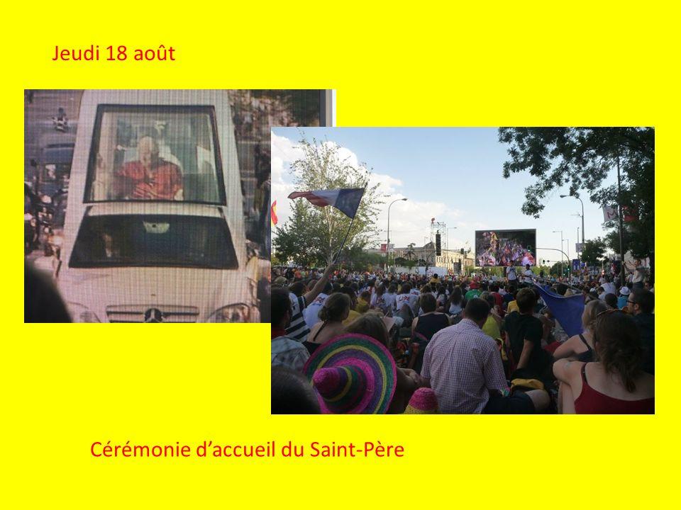 Jeudi 18 août Cérémonie daccueil du Saint-Père