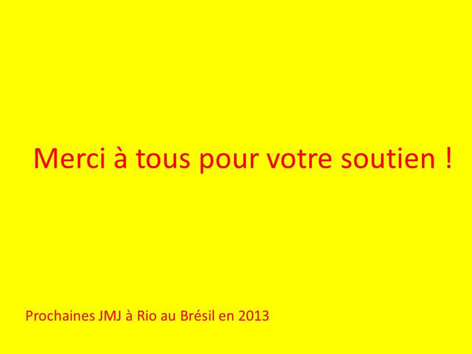 Merci à tous pour votre soutien ! Prochaines JMJ à Rio au Brésil en 2013