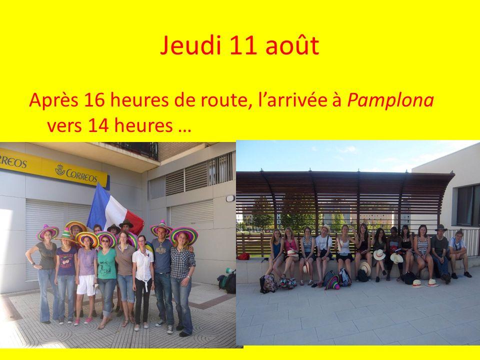 Jeudi 11 août Après 16 heures de route, larrivée à Pamplona vers 14 heures …