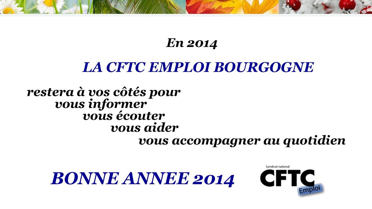 En 2014 LA CFTC EMPLOI BOURGOGNE restera à vos côtés pour vous informer vous écouter vous aider vous accompagner au quotidien BONNE ANNEE 2014