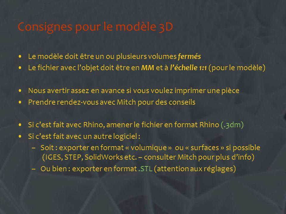 Consignes pour le modèle 3D Le modèle doit être un ou plusieurs volumes fermés Le fichier avec lobjet doit être en MM et à léchelle 1:1 (pour le modèl
