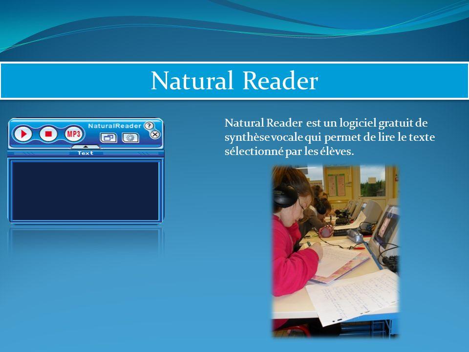 Natural Reader Natural Reader est un logiciel gratuit de synthèse vocale qui permet de lire le texte sélectionné par les élèves.