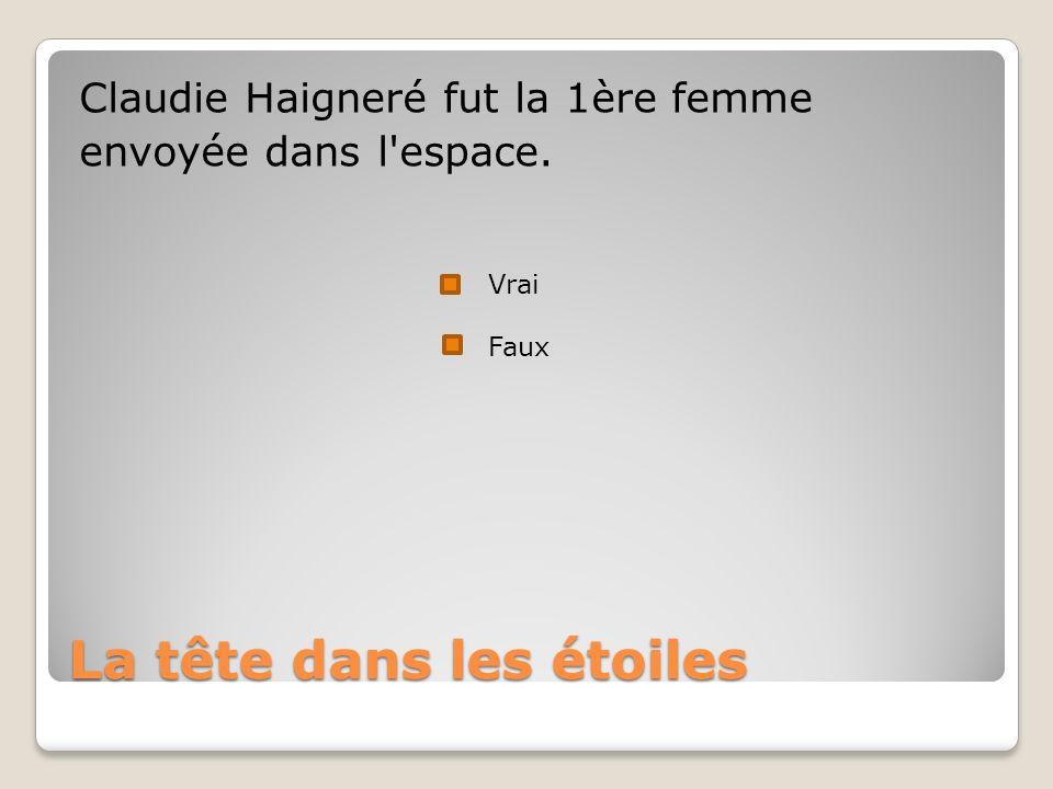 La tête dans les étoiles Claudie Haigneré fut la 1ère femme envoyée dans l espace. Vrai Faux