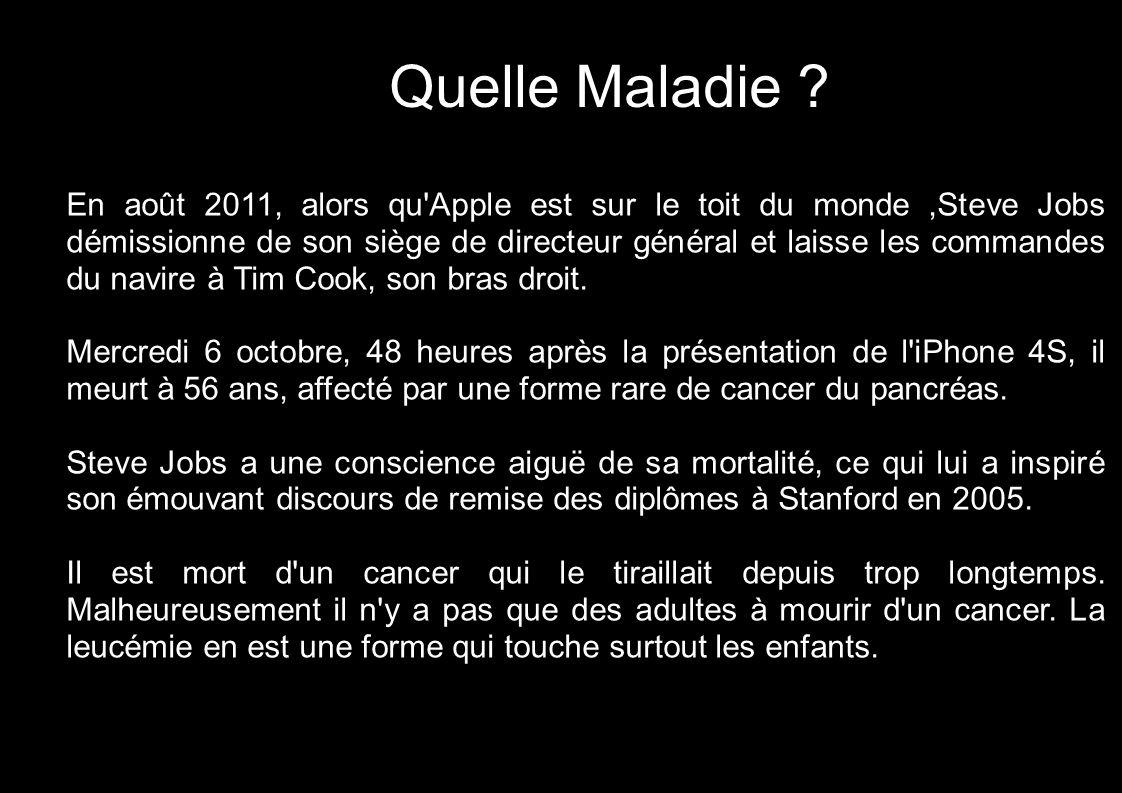 Quelle Maladie ? En août 2011, alors qu'Apple est sur le toit du monde,Steve Jobs démissionne de son siège de directeur général et laisse les commande