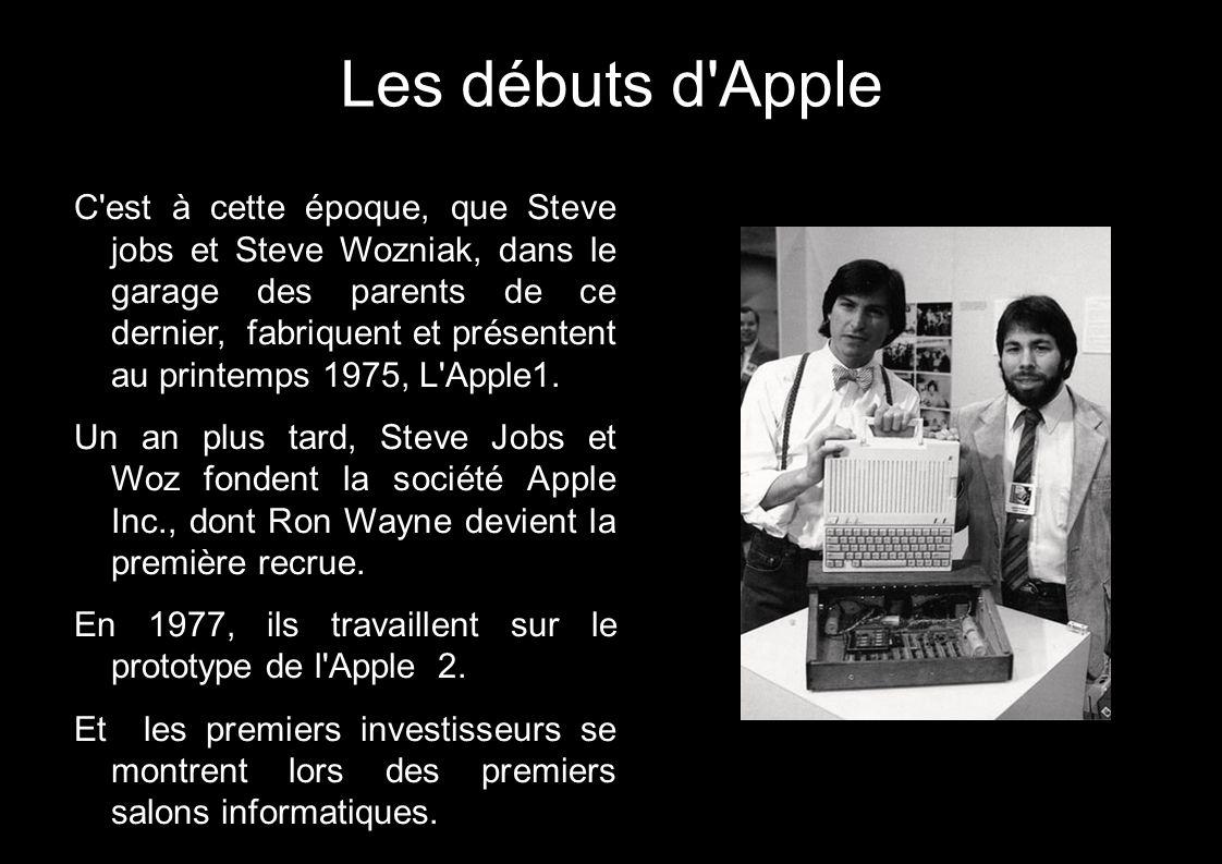 Les débuts d'Apple C'est à cette époque, que Steve jobs et Steve Wozniak, dans le garage des parents de ce dernier, fabriquent et présentent au printe