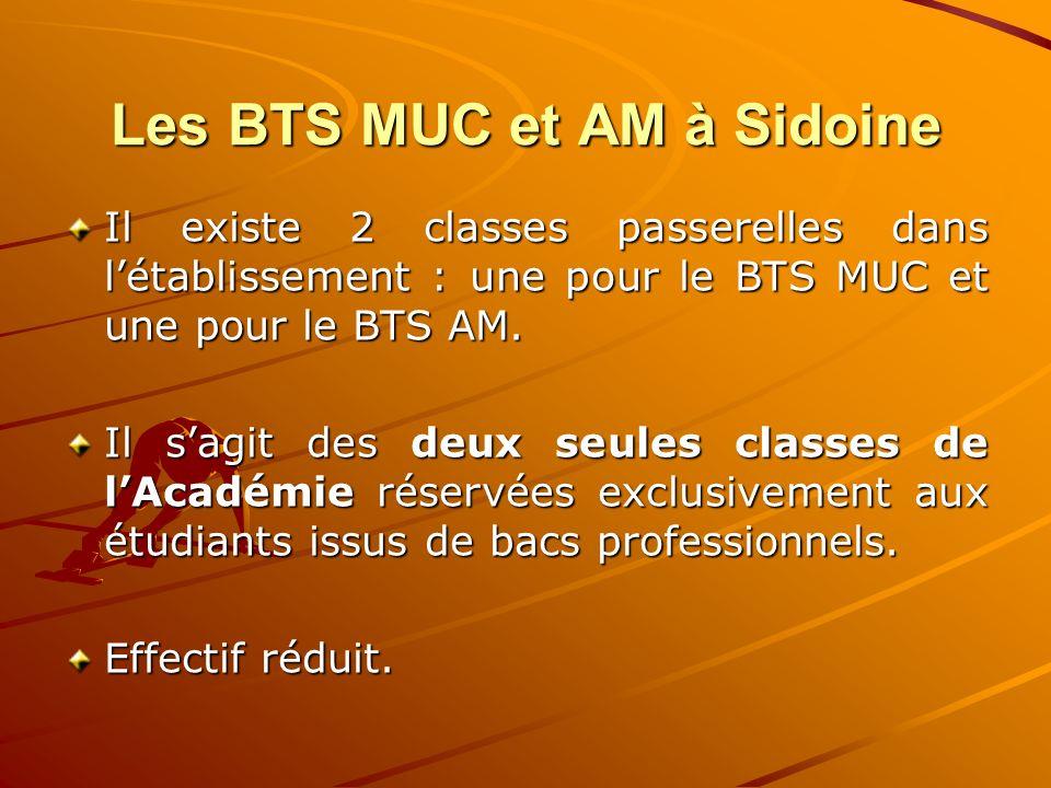Les BTS MUC et AM à Sidoine Il existe 2 classes passerelles dans létablissement : une pour le BTS MUC et une pour le BTS AM. Il sagit des deux seules
