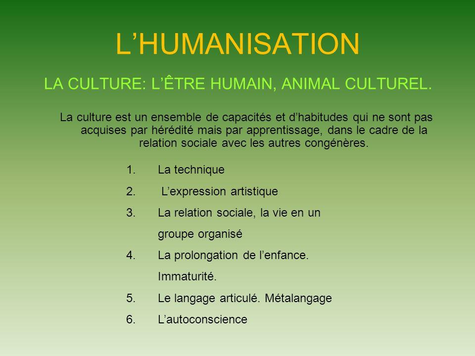 LHUMANISATION LA CULTURE: LÊTRE HUMAIN, ANIMAL CULTUREL.
