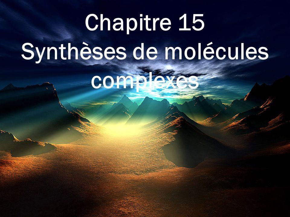 Chapitre 15 Synthèses de molécules complexes