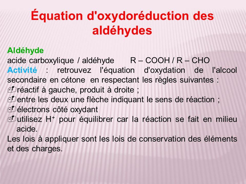Aldéhyde acide carboxylique / aldéhyde R – COOH / R – CHO Activité : retrouvez l'équation d'oxydation de l'alcool secondaire en cétone en respectant l