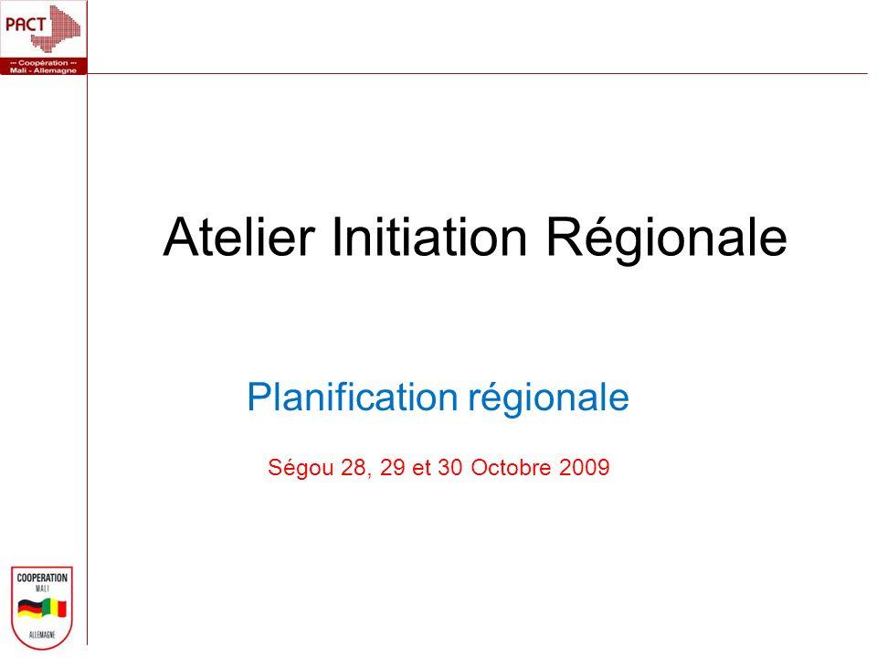 Atelier Initiation Régionale Planification régionale Ségou 28, 29 et 30 Octobre 2009