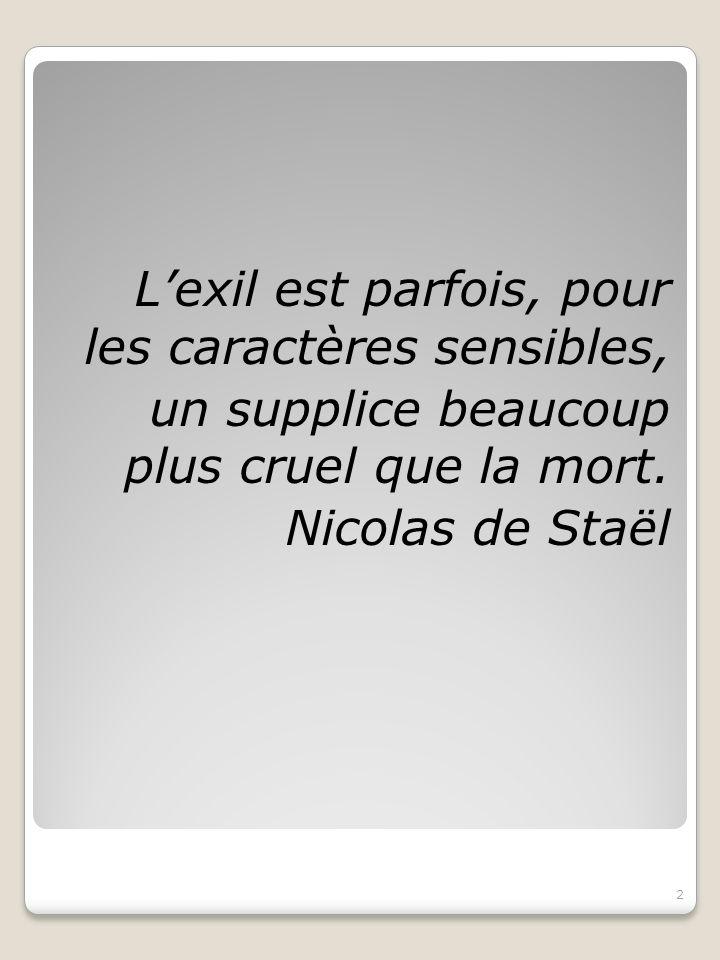 Lexil est parfois, pour les caractères sensibles, un supplice beaucoup plus cruel que la mort. Nicolas de Staël 2