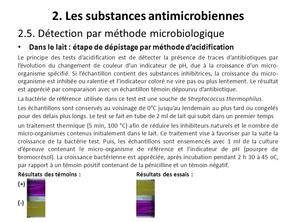 2. Les substances antimicrobiennes 2.5. Détection par méthode microbiologique Dans le lait : étape de dépistage par méthode dacidification Le principe