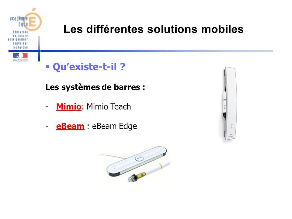 Quexiste-t-il ? Les systèmes de barres : -Mimio: Mimio TeachMimio -eBeam : eBeam EdgeeBeam Les différentes solutions mobiles