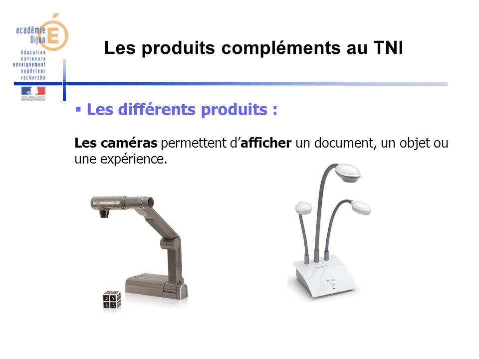 Les différents produits : Les caméras permettent dafficher un document, un objet ou une expérience. Les produits compléments au TNI
