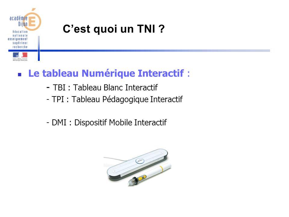 Cest quoi un TNI ? Le tableau Numérique Interactif : - TBI : Tableau Blanc Interactif - TPI : Tableau Pédagogique Interactif - DMI : Dispositif Mobile
