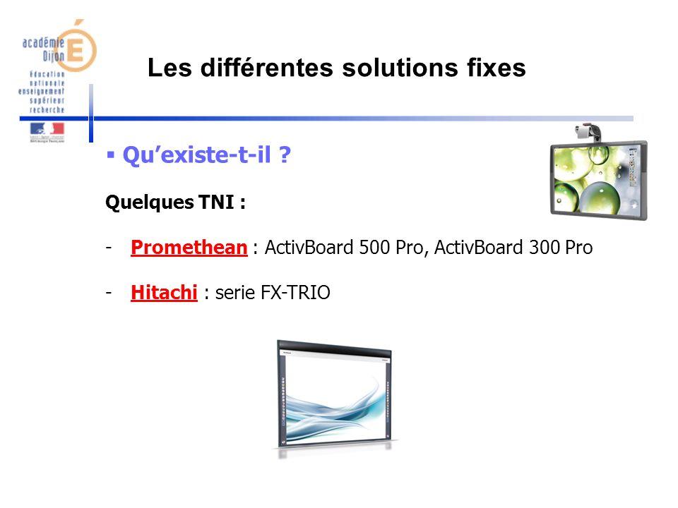 Quexiste-t-il ? Quelques TNI : -Promethean : ActivBoard 500 Pro, ActivBoard 300 ProPromethean -Hitachi : serie FX-TRIOHitachi Les différentes solution