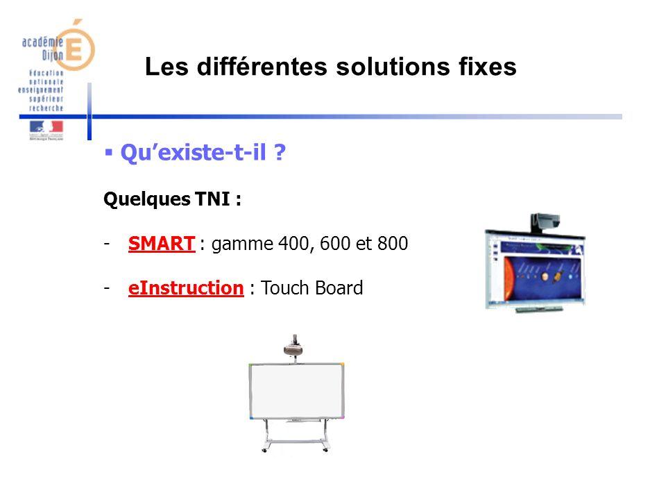Quexiste-t-il ? Quelques TNI : -SMART : gamme 400, 600 et 800SMART -eInstruction : Touch BoardeInstruction Les différentes solutions fixes
