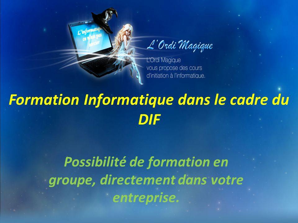 Formation Informatique dans le cadre du DIF Possibilité de formation en groupe, directement dans votre entreprise.