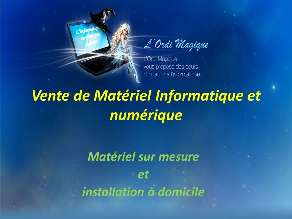 Vente de Matériel Informatique et numérique Matériel sur mesure et installation à domicile