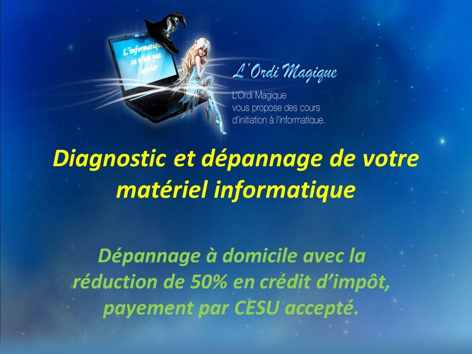 Diagnostic et dépannage de votre matériel informatique Dépannage à domicile avec la réduction de 50% en crédit dimpôt, payement par CESU accepté.