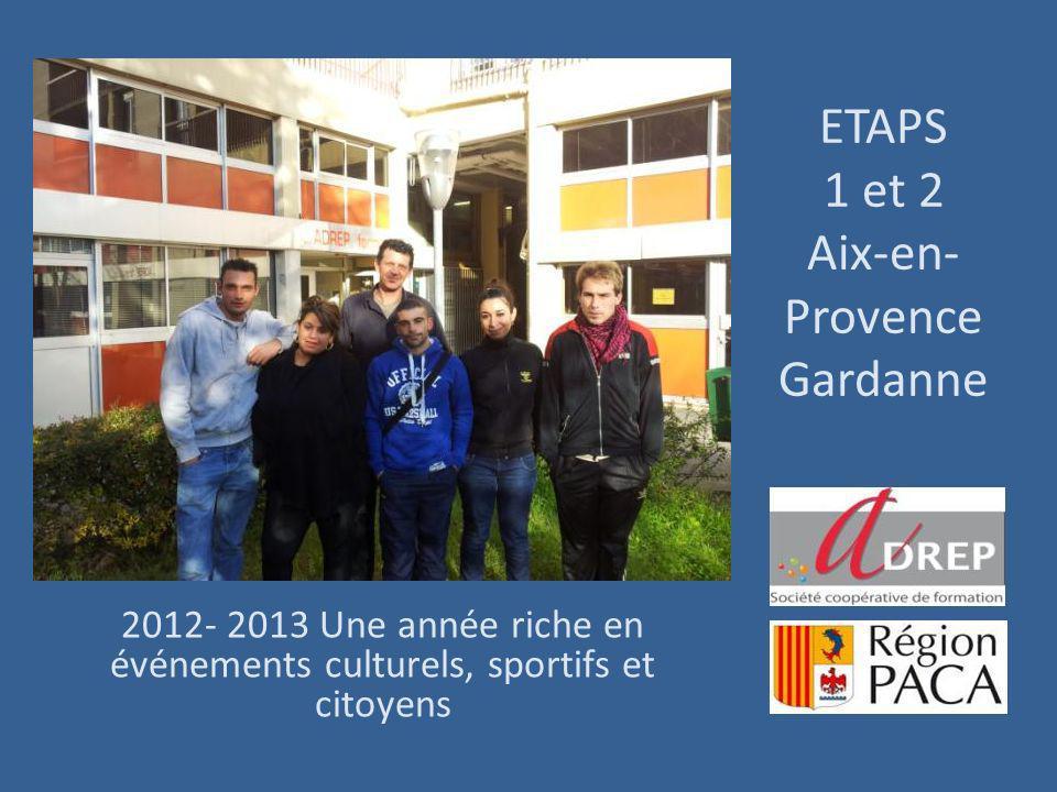 ETAPS 1 et 2 Aix-en- Provence Gardanne 2012- 2013 Une année riche en événements culturels, sportifs et citoyens