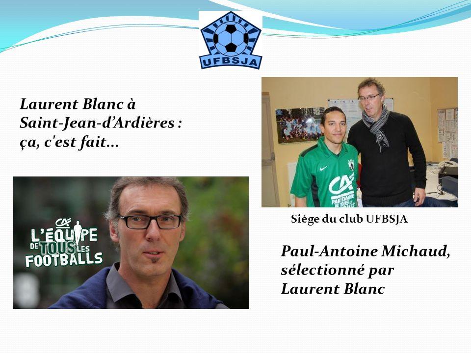 Laurent Blanc à Saint-Jean-dArdières : ça, c'est fait... Paul-Antoine Michaud, sélectionné par Laurent Blanc Siège du club UFBSJA