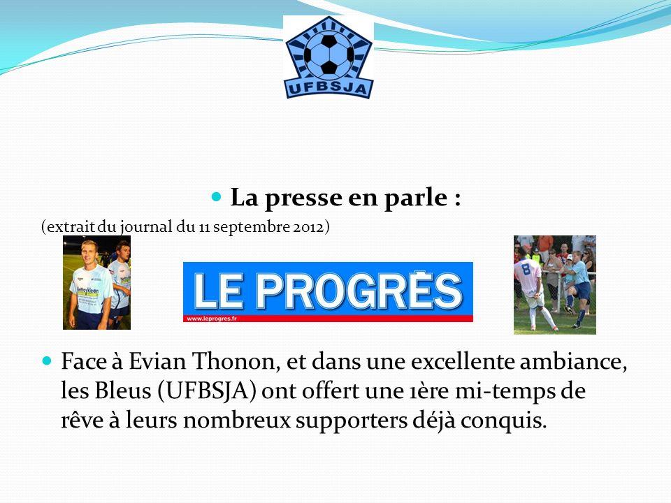 La presse en parle : (extrait du journal du 11 septembre 2012) Face à Evian Thonon, et dans une excellente ambiance, les Bleus (UFBSJA) ont offert une