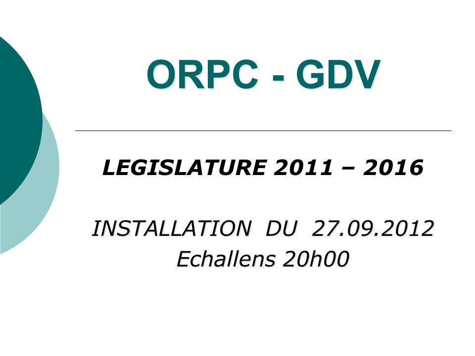 ORPC - GDV LEGISLATURE 2011 – 2016 INSTALLATION DU 27.09.2012 Echallens 20h00