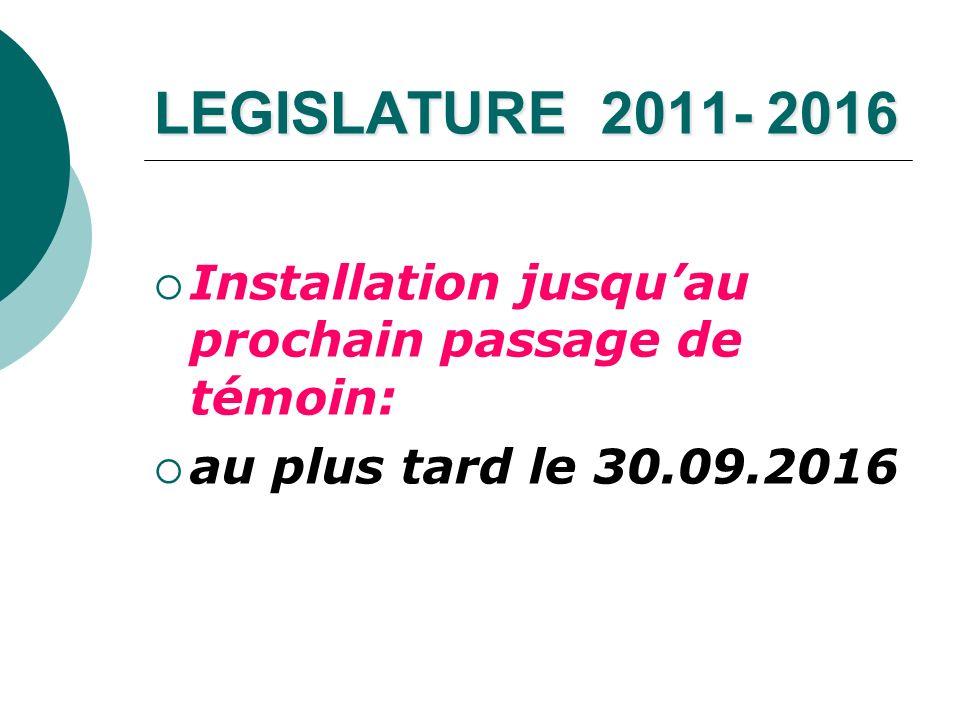 LEGISLATURE 2011- 2016 Installation jusquau prochain passage de témoin: au plus tard le 30.09.2016