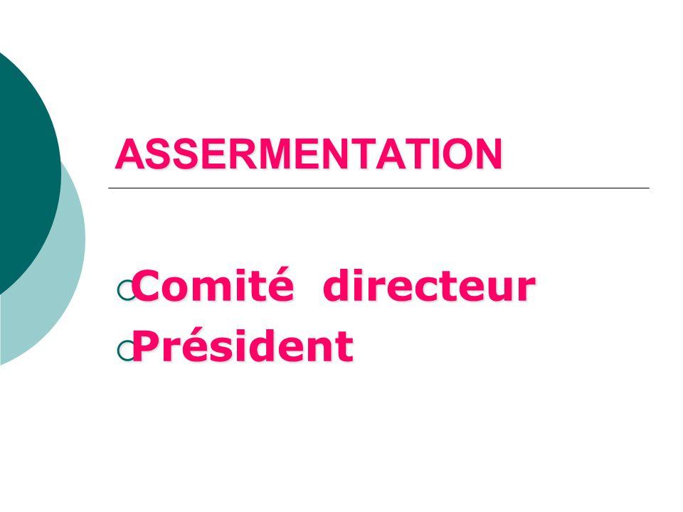 ASSERMENTATION Comité directeur Comité directeur Président Président