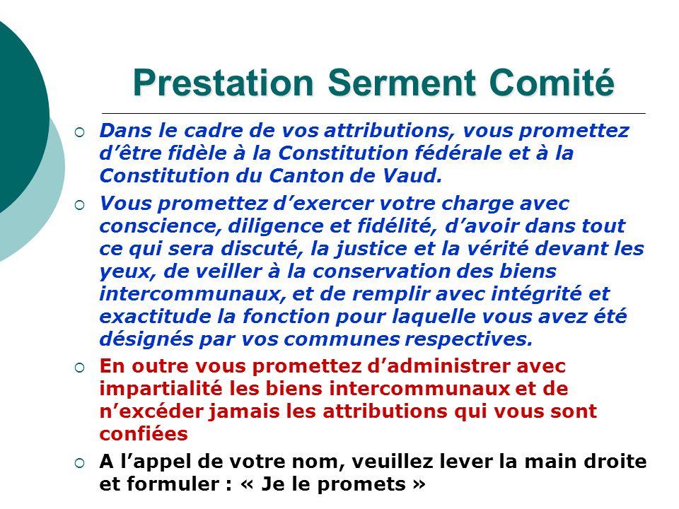Prestation Serment Comité Dans le cadre de vos attributions, vous promettez dêtre fidèle à la Constitution fédérale et à la Constitution du Canton de