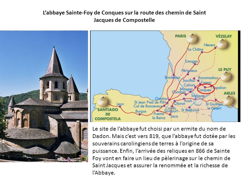 Labbaye Sainte-Foy de Conques sur la route des chemin de Saint Jacques de Compostelle Le site de labbaye fut choisi par un ermite du nom de Dadon. Mai