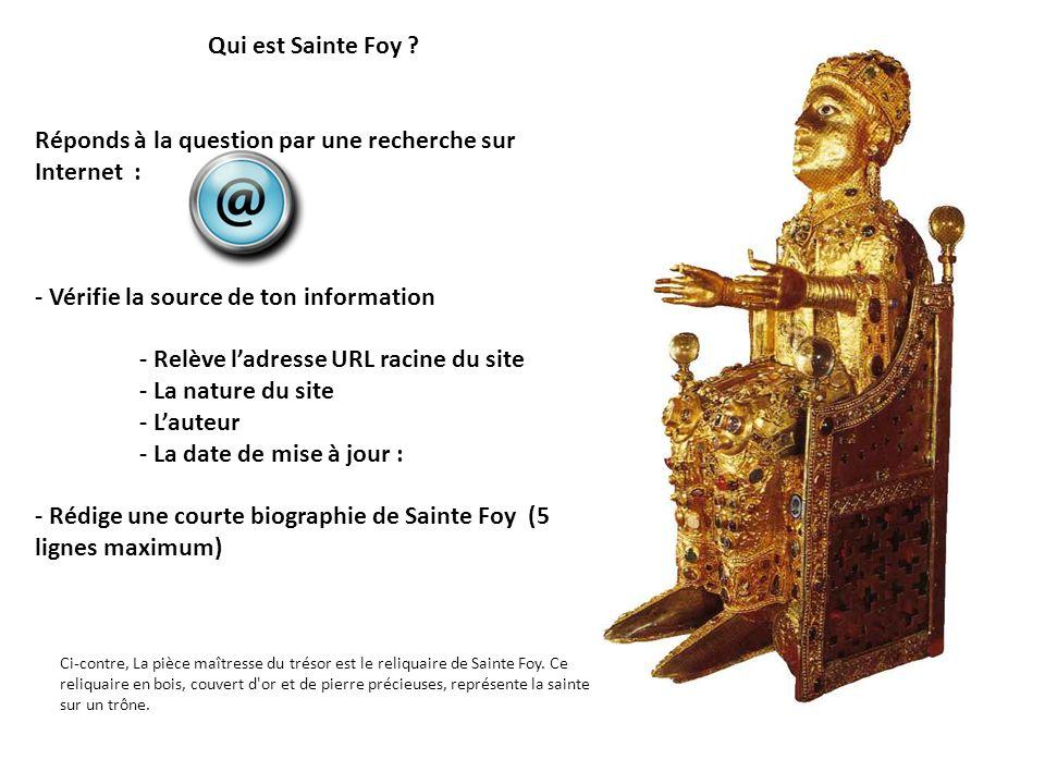 Qui est Sainte Foy ? Réponds à la question par une recherche sur Internet : - Vérifie la source de ton information - Relève ladresse URL racine du sit