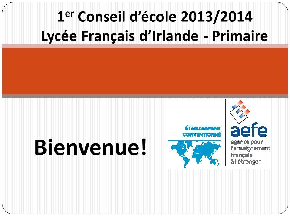 Bienvenue! 1 er Conseil décole 2013/2014 Lycée Français dIrlande - Primaire